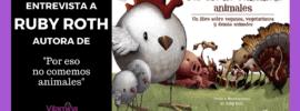 Entrevista a Ruby Roth, Por eso no comemos animales